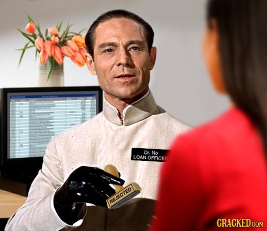 Dr. No LOAN OFFICER REJECTED CRACKED.COM