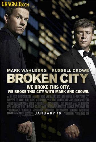 CRACKED COM MARK WAHLBERG RUSSELL CROWE BROKEN CITY WE BROKE THIS CITY. WE BROKE THIS CITY WITH MARK AND CROWE. BN PEATE IETIO E CATERINE  IN TRO TE C