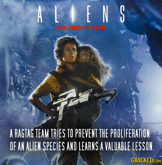 A LENS THIS TIME IT'S WBR A RAGTAG TEAM TRIES TO PREVENT THE PROL FERAT ON OF AN ALIEN SPECIES AND LEARNS A VALUABLE LESSON. CRACKED