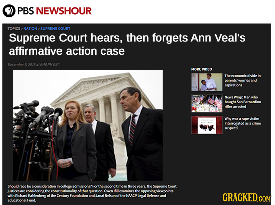 PBS NEWSHOUR TOPICS NATION SUPREME COURT Supreme Court hears, then forgets Ann Veal's affirmative action case December 9. 2015 at 640 PMEST t 60 MORE