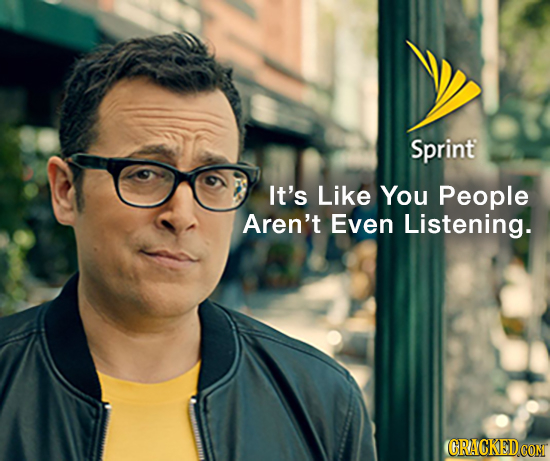 Sprint It's Like You People Aren't Even Listening. CRACKED COM