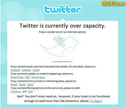 CRACKED.cOM twitter Twitter is currently over capacity. Please consider one of our alternate options. If you wanted topost a personal anecdote that no