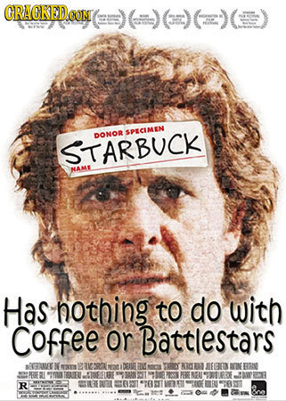 CRACKED CONT SPECIMEN DONOR STARBUCK NAME Has nothing to do with Coffee or Battlestars aRNMGE K naT ERGORN DOIVE ARGER BECEN AIN ESN 10D TOU FA EEIFIE