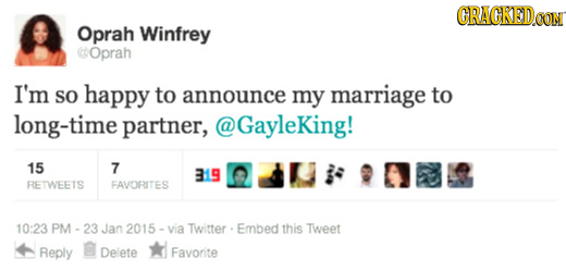 CRACKEDCON CON Oprah Winfrey Oprah I'm So happy to announce my marriage to long-time partner, @GayleKing! 15 7 319 RETWEETS FAVORITES 10:23 PM - 23 Ja