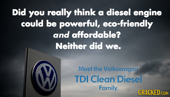 Did You really think a diesel engine could be powerful, eco-friendly and affordable? Neither did we. W Meet the Volkswagen TDI Clean Diesel Family. CR