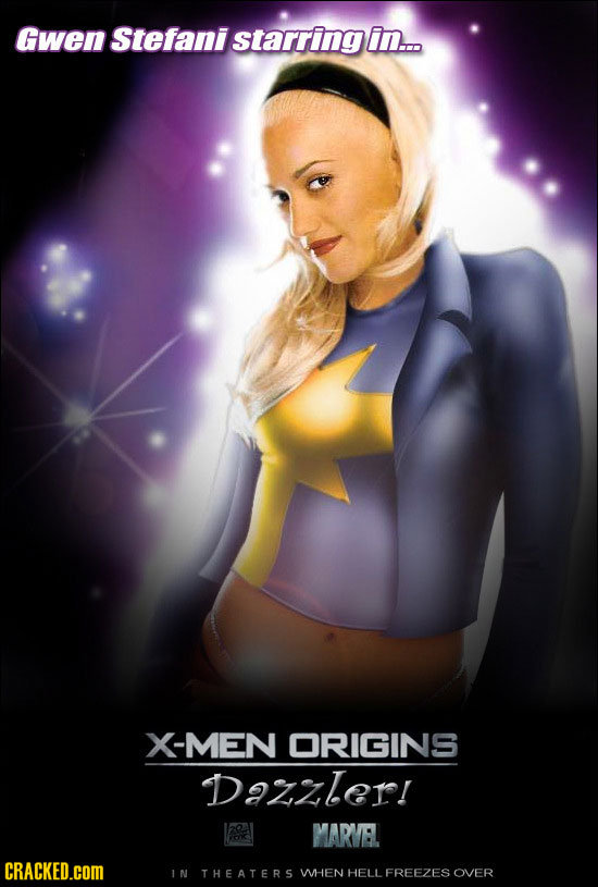 Gwen Stefani starringin... X-MEN ORIGINS Dazzler! MARVEL CRACKED.cOM IN THEATERS WHEN HELL FREEZES OVER