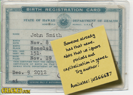 BIRTH REGISTRATION CARD STATE OF HAWAII DEPARTMENT OF EALTH HONOLULU HAWALL NAE John Smith already 0 Nov . 8 DATE Someone nAme. nnTH Honolul tat PLACE