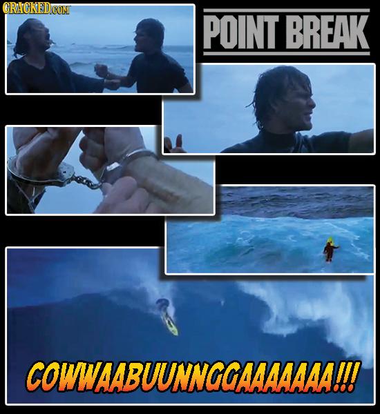 ORACKED POINT BREAK COWWAABUUNNGGAAAAAAA!!