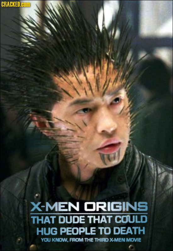CRACKED.COM X-MEN ORIGINS THAT DUDE THAT COULD HUG PEOPLE TO DEATH YOU KNOW, FROM THE THIRD X-MEN MOVIE