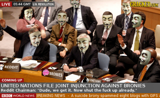 LIVE 05:44 GMT U.N. RESOLUTION CRACKED CONT REDDIT BRONIES COMING UP SOMETHING. UNITED NATIONS FILE JOINT INJUNCTION AGAINST BRONIES Reddit Chairman: