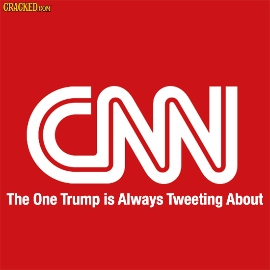 CRACKED COR CNN The One Trump is Always Tweeting About