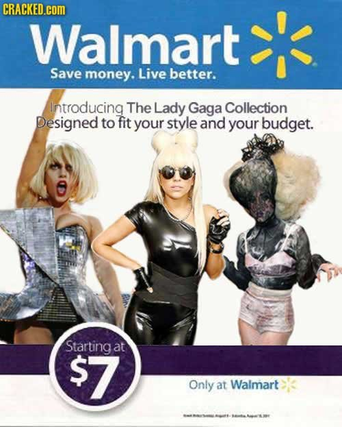 CRACKED.coM Walmart Save money. Live better. Introducing The Lady Gaga Collection Designed to fit your style and your budget. Starting at $7 Only at W