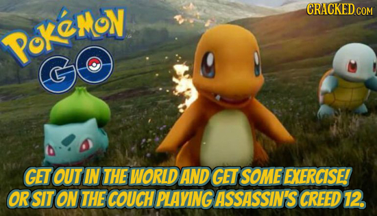CRACKEDcO COM LPoKeMoy GO GET OUT IN THE WORLD AND GET SOME EXERCISE! OR SIT ON THE COUCH PLAYING ASSASSIN'S CREED 72.