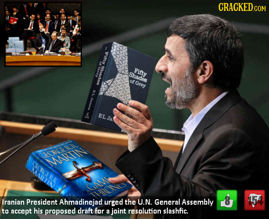 CRACKEDCON u utory hude Fifty Shades of Grey C E EL Ja SORcER CIGRERR MARTIN GAME Iranian President Ahmadinejad urged the U.N. General Assembly 8 15 t