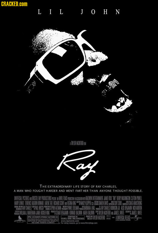 CRACKED.COM LIL JOHN Kay THE EXTRAORDINARY LIFE STORY OF RAY CHARLES. A MAN WHO FOUGHT HARDER AND WENT FART HER THAN ANYONE THOUGHT POSSIBLE. INDERSAL