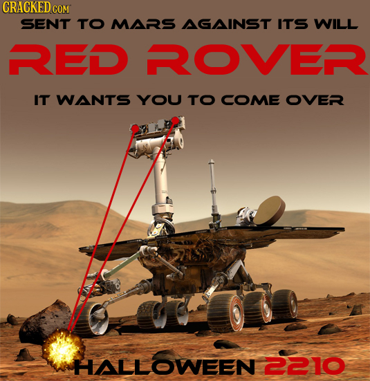 CRACKED co SENT TO MARS AGAINST ITS WILL RED ROVER IT WANTS YOU TO COME OVER HALLOWEEN 2210