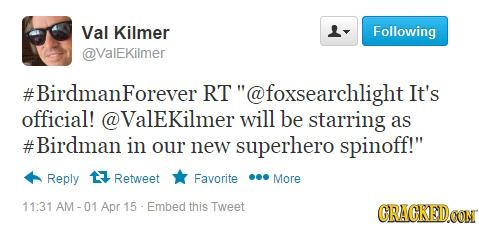 Val Kilmer - Following @ValEKilmer #BirdmanForever RT @foxsearchlight It's official! Valekilmer will be starring as #Birdman in our new superhero spin