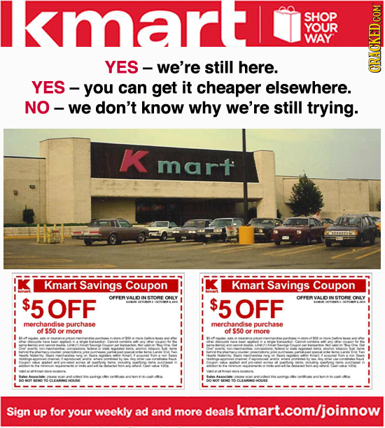 SHOP YOUR WAY YES - we're still here. GRAN YES - you can get it cheaper elsewhere. NO. we don't know why we're still trying. mart Kmart Savings Coupon