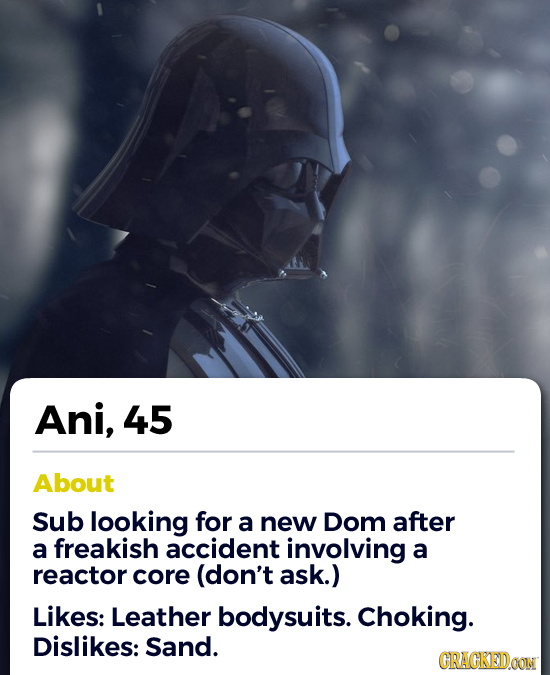 Ani, 45 About Sub looking for a new Dom after a freakish accident involving a reactor core (don't ask.) Likes: Leather bodysuits. Choking. Dislikes: S