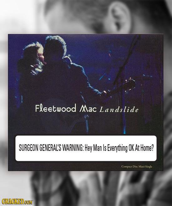 Fleetwood Mac Landslide SURGEON GENERAL'S WARNING: Hey Man Is Everything OK At Home? Coepuct Di Me Ciopke CRACKEDCONT