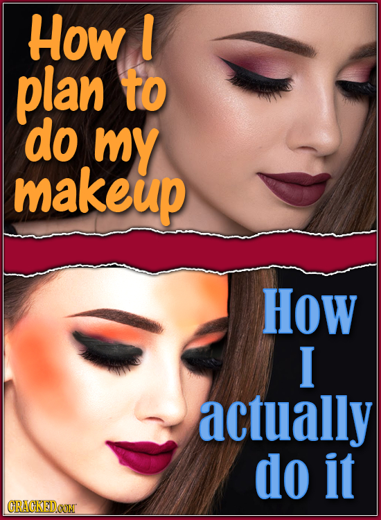 How l plan to do my makeup How I actually do it CRACKEDCON