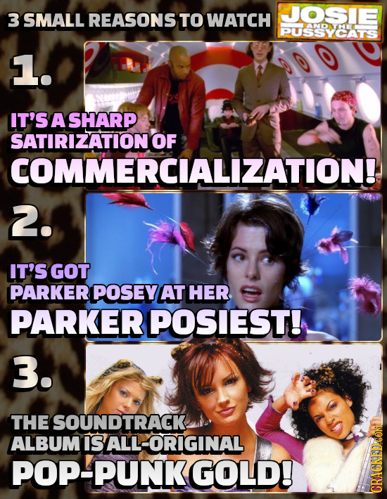 3 JOSE SMALL REASONS TO WATCH PUSSYEATS AND THE 1. IT'S A SHARP SATIRIZATIONOF COMMERCIALIZATION! 2. IT'S GOT PARKER POSEY AT HER PARKER POSIEST! 3. T