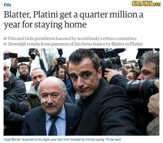 CRACKEDCON Fifa Blatter, Platini get a quarter million a year for staying home Fifa and Uefa presidents banned by world body's ethics committee Downfa