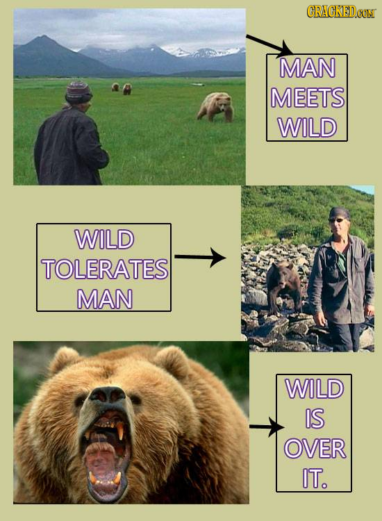 CRACKEDCO MAN MEETS WILD WILD TOLERATES MAN WILD IS OVER IT.