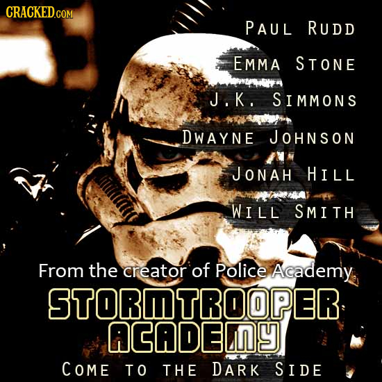 PAUL RUDD EMMA STONE J.K. SIMMONS DWAYNE JOHNSON JONAH HILL WILL SMITH From the creator of Police Academy STORMTROOPER. ACADEINY COME TO THE DARK SIDE