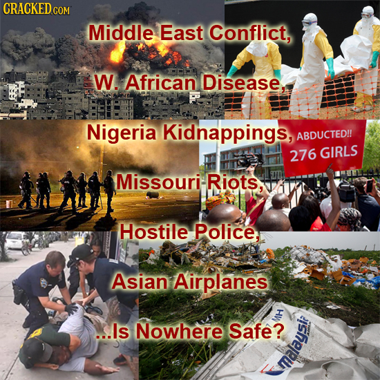 CRACKED Middle East Conflict, W. African Disease. Nigeria Kidnappings, ABDUCTED!! 276 GIRLS Missouri- Riots, Hostile Police. Asian Airplanes ...ls Now