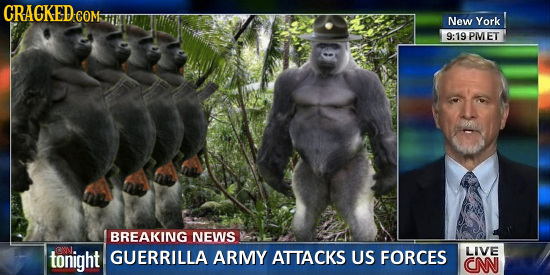CRACKED ee COM New York 9:19 PMET BREAKING NEWS tonight GUERRILLA ARMY ATTACKS US FORCES LIVE CN