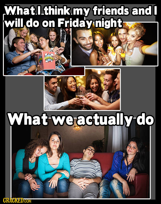 What.lthink.my friends and I will do on Friday night What-weactuallydo