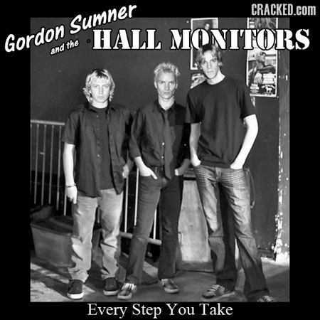 CRACKED.COM Sumner Gordon HALL MONITORS the and Every Step You Take