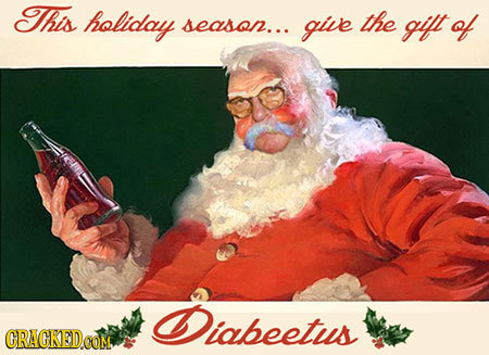 This holiday give the season... gift of Diabeetus CRAGKED