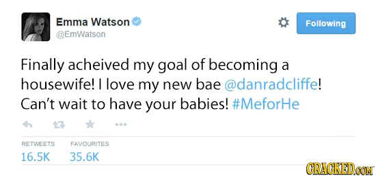 Emma Watson Following EmWatson Finally acheived my goal of becoming a housewife! I love my new bae @danradcliffe! Can't wait to have your babies! #Mef