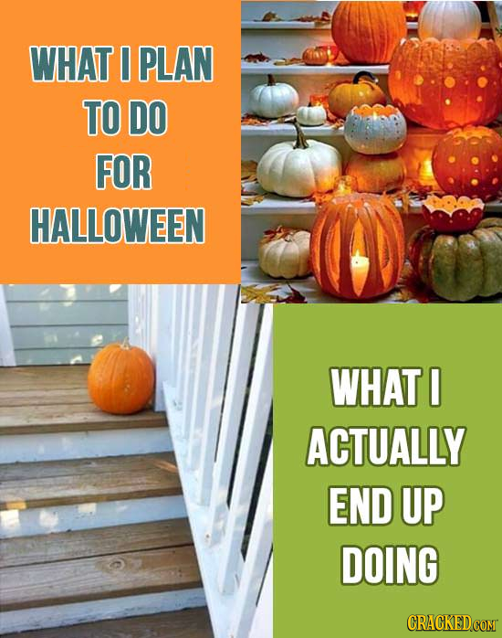 WHAT I PLAN TO DO FOR HALLOWEEN WHAT O ACTUALLY END UP DOING CRACKEDCOMT