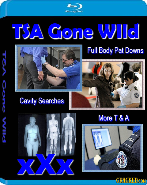 ae o ier TSA Gone Wlld Full Body Pat Downs Cavity Searches More T&A xXx CRACKED COM
