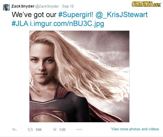 CRACKEDCON ZackSnyder @ZackSnyder Sep 10 We've got our #Supergirl! @ isJStewart #JLA A i.imgur.com/nBu3c.jpg 18K 13K View more photos and videos