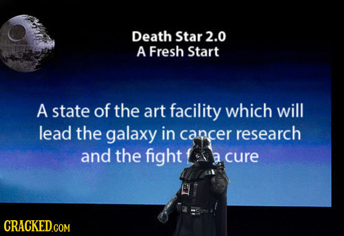 Death Star2.0 A Fresh Start A state of the art facility which will lead the galaxy in cancer research and the fight a cure CRACKED.COM