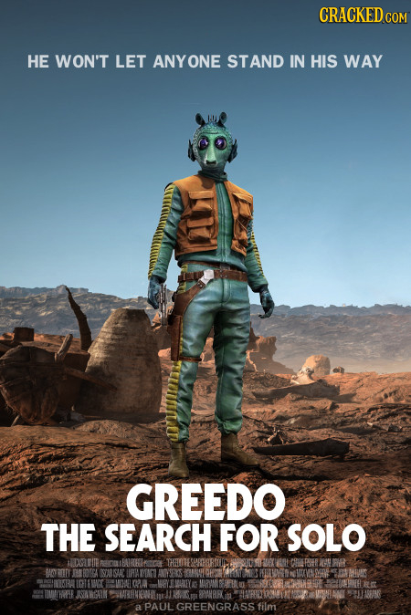 CRACKEDcOR HE WON'T LET ANYON STAND IN HIS WAY GREEDO THE SEARCH FOR SOLO ACAMWUE Wo -400O TEOECA ARSA UA MN1 OORAN 8RAARKIT a PAUL GREENGRASS film