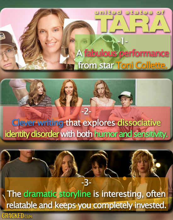 united states of TTARA -1- A fabulous performance from star Toni Collette -2- Clever writing that explores dissociative identity disorder with both hu