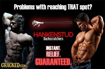 Problems with reaching THAT spot? HANKENSTUD Backscratchers INSTANT. RELIEF. GUARANTEED. CRACKED COM