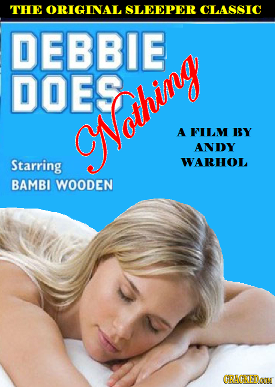 THE ORIGINAL SLEEPER CLASSIC DEBBIE DOES ONothing A FILM BY ANDY Starring WARHOL BAMBI WOODEN CRACKEDCON