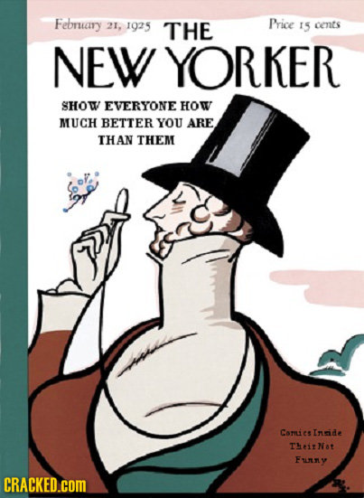 February 21, 1925 THE Price 15 cents NEW YORKER SHOW EVERYONE HOW MUCH BETTER YOU ARE THAN THEM Caruie cS Inide TitNat Funy CRACKED.COM