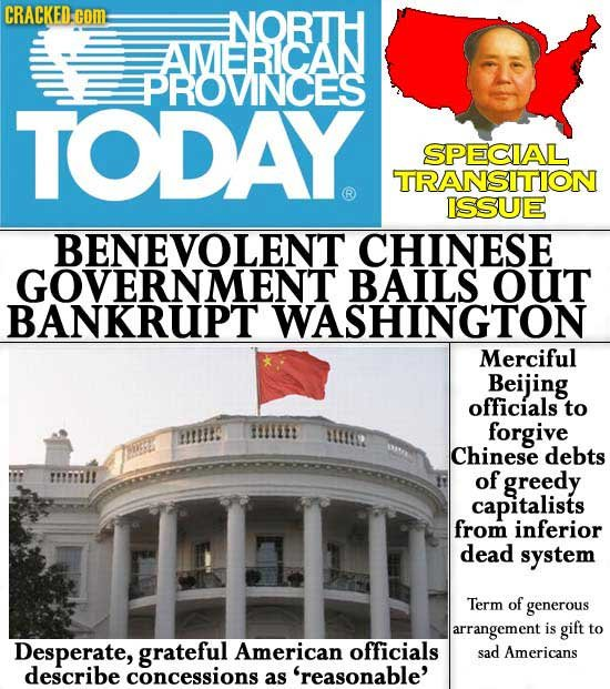 CRACKED:co NORTH EAMERICAN PROVINCES TODAY SPECIAL TRANSIITION ISSUE BENEVOLENT CHINESE GOVERNMENT BAILS OUT BANKRUPT WASHINGTON Merciful Beijing offi