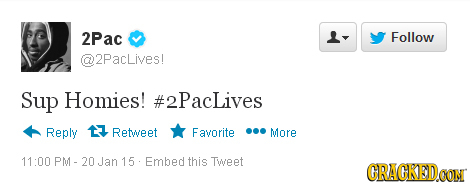 2Pac L- Follow @2Paclives! Sup Homies! #2Paclives Reply 17 Retweet Favorite More 11:00 Jan 15 Embed this Tweet CRAGRED