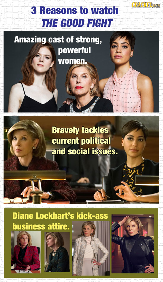 CRACKEDAON 3 Reasons to watch THE GOOD FIGHT Amazing cast of strong, powerful women. Bravely tackles current political and social issues. Diane Lockha