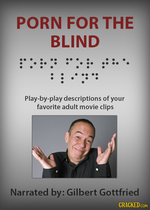 PORN FOR THE BLIND Play-by-play descriptions of your favorite adult movie clips Narrated by: Gilbert Gottfried CRACKED COM