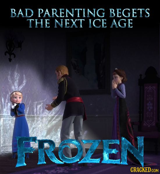 BAD PARENTING BEGETS THE NEXT ICE AGE FROZEN