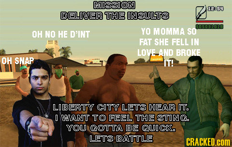 MISSION 12854 DELOVER THE ON SULTS OH NO HE D'INT YO MOMMA SO FAT SHE FELL IN LOVE AND BROKE OH SNAP IT! LIBERTY CITY LETS HEAR IT. O WUANT TO FEEL TH